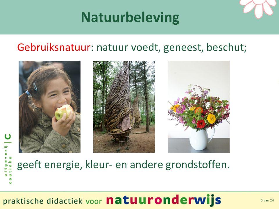 6 van 24 Natuurbeleving Gebruiksnatuur: natuur voedt, geneest, beschut; geeft energie, kleur- en andere grondstoffen.