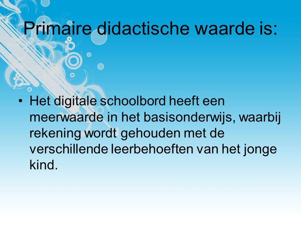 Primaire didactische waarde is: Het digitale schoolbord heeft een meerwaarde in het basisonderwijs, waarbij rekening wordt gehouden met de verschillende leerbehoeften van het jonge kind.