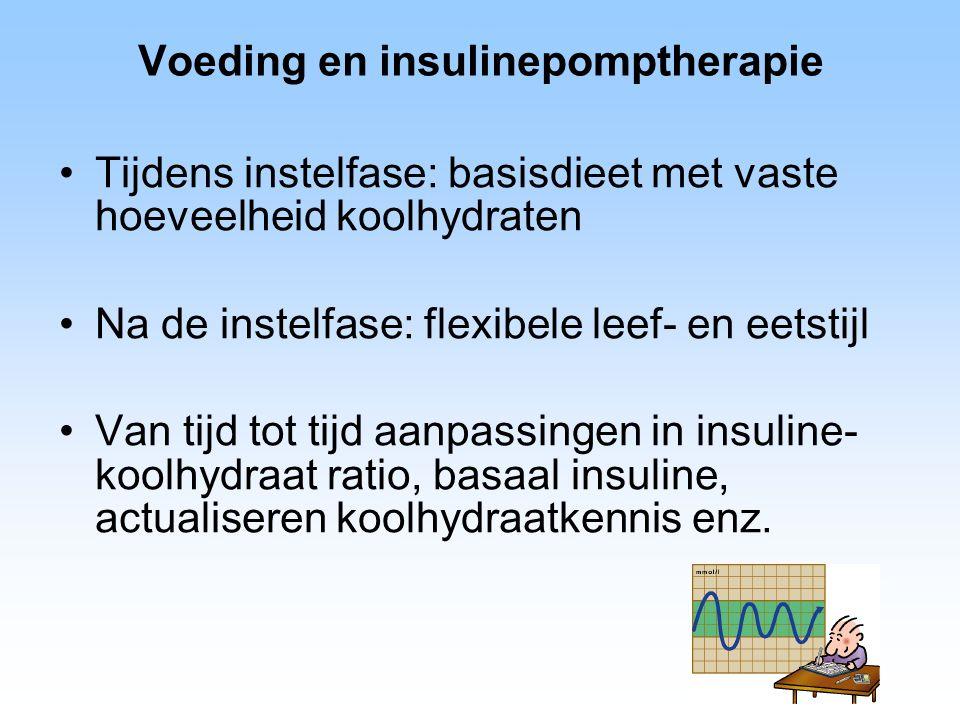 Voeding en insulinepomptherapie Tijdens instelfase: basisdieet met vaste hoeveelheid koolhydraten Na de instelfase: flexibele leef- en eetstijl Van tijd tot tijd aanpassingen in insuline- koolhydraat ratio, basaal insuline, actualiseren koolhydraatkennis enz.