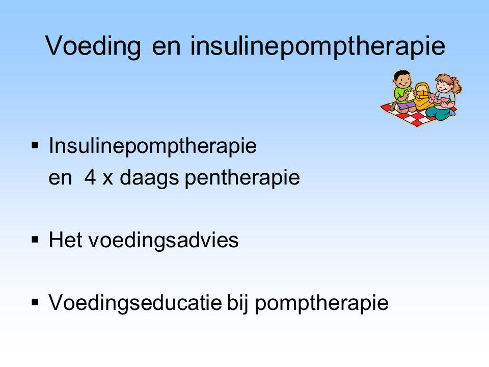 Voeding en insulinepomptherapie  Insulinepomptherapie en 4 x daags pentherapie  Het voedingsadvies  Voedingseducatie bij pomptherapie