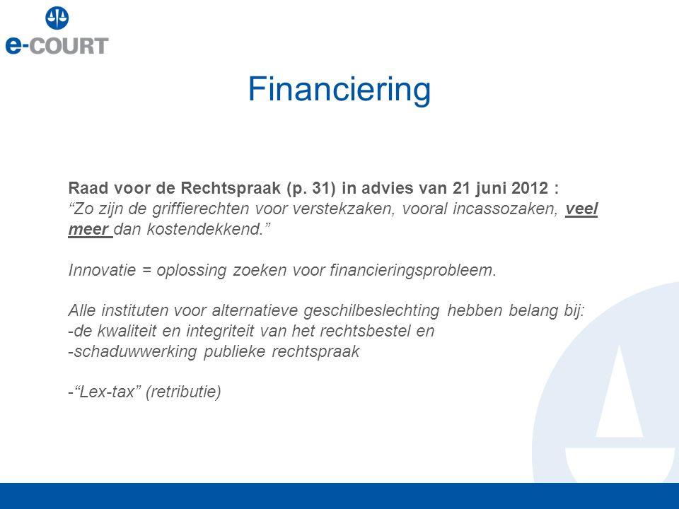 """Financiering Raad voor de Rechtspraak (p. 31) in advies van 21 juni 2012 : """"Zo zijn de griffierechten voor verstekzaken, vooral incassozaken, veel mee"""