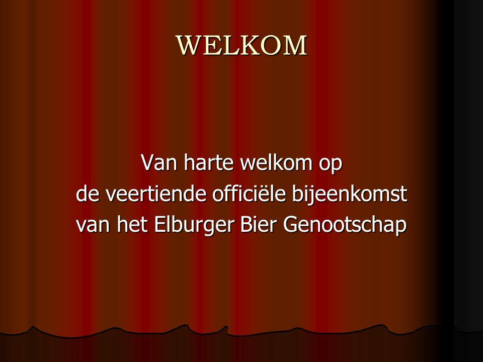 WELKOM Van harte welkom op de veertiende officiële bijeenkomst van het Elburger Bier Genootschap