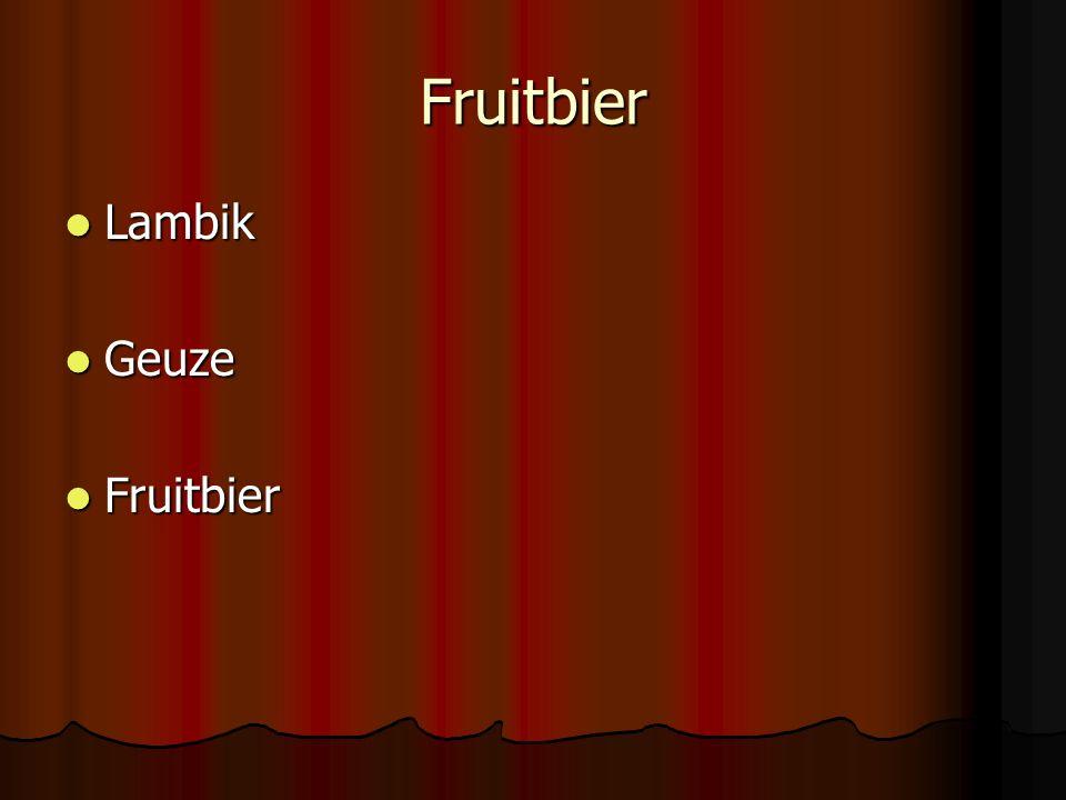 Fruitbier Lambik Lambik Geuze Geuze Fruitbier Fruitbier