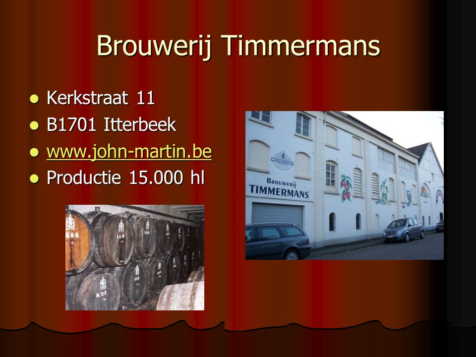 Brouwerij Timmermans Kerkstraat 11 Kerkstraat 11 B1701 Itterbeek B1701 Itterbeek www.john-martin.be www.john-martin.be www.john-martin.be Productie 15.000 hl Productie 15.000 hl