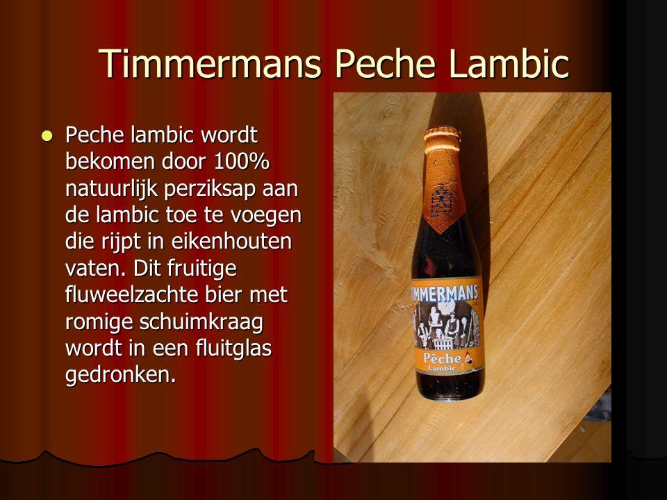 Timmermans Peche Lambic Peche lambic wordt bekomen door 100% natuurlijk perziksap aan de lambic toe te voegen die rijpt in eikenhouten vaten. Dit frui