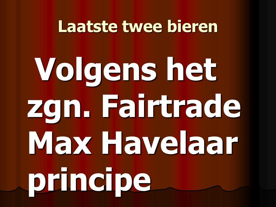 Laatste twee bieren Volgens het zgn. Fairtrade Max Havelaar principe Volgens het zgn. Fairtrade Max Havelaar principe