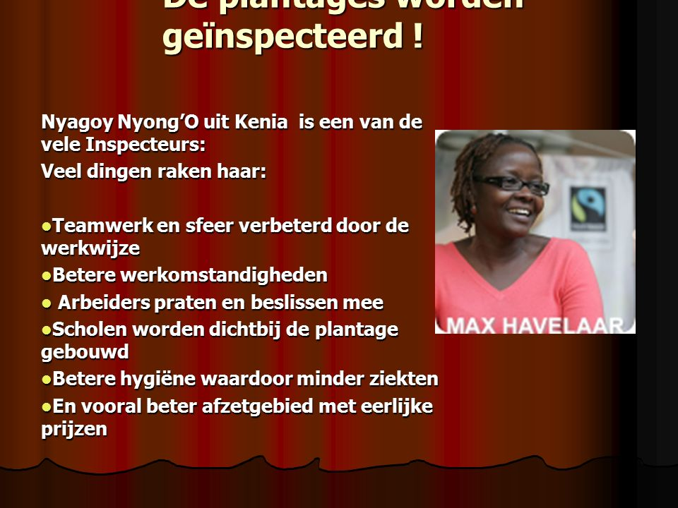 De plantages worden geïnspecteerd ! Nyagoy Nyong'O uit Kenia is een van de vele Inspecteurs: Veel dingen raken haar: Teamwerk en sfeer verbeterd door