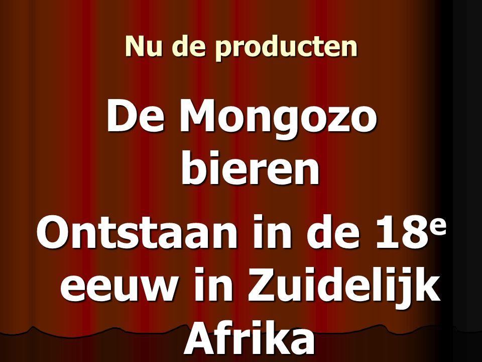 Nu de producten De Mongozo bieren Ontstaan in de 18 e eeuw in Zuidelijk Afrika