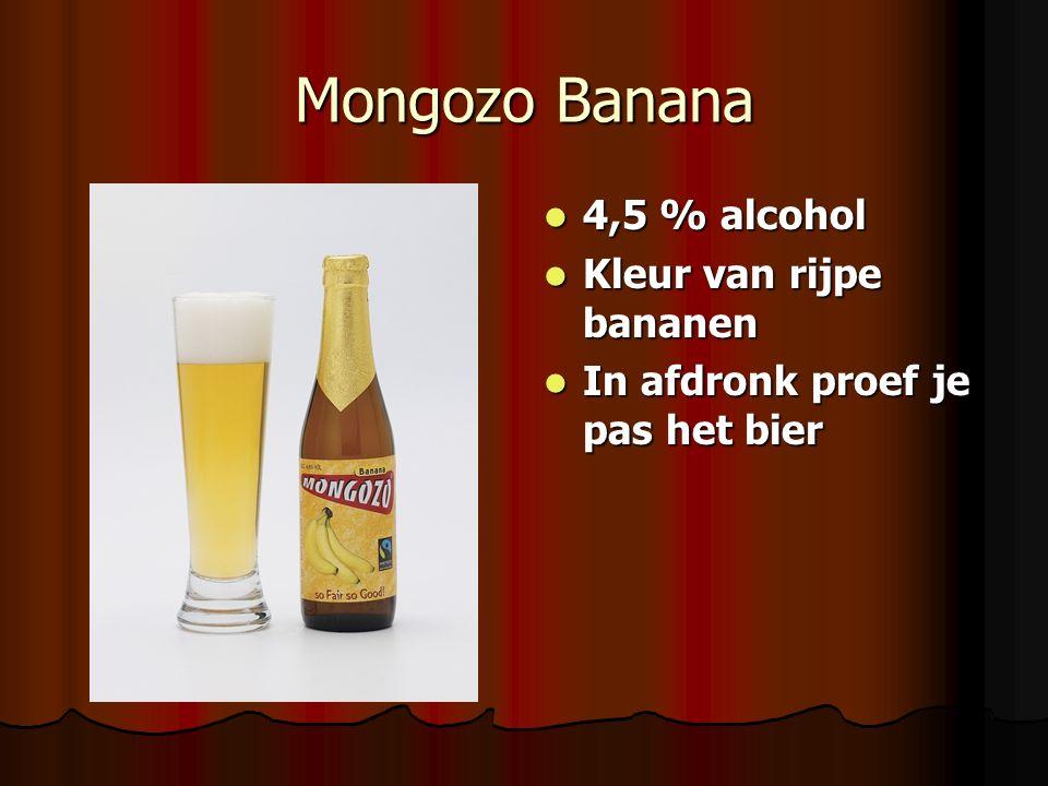 Mongozo Banana 4,5 % alcohol 4,5 % alcohol Kleur van rijpe bananen Kleur van rijpe bananen In afdronk proef je pas het bier In afdronk proef je pas het bier
