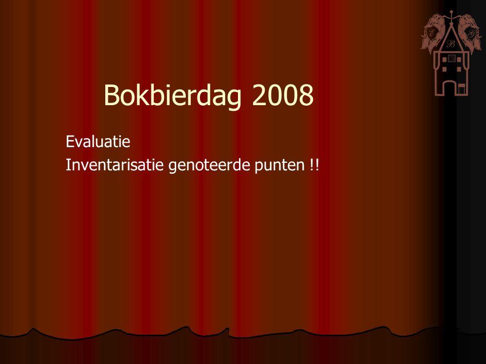 Bokbierdag 2008 Evaluatie Inventarisatie genoteerde punten !!