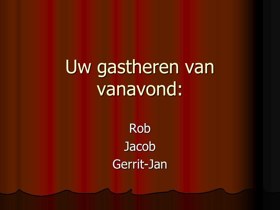 Uw gastheren van vanavond: RobJacobGerrit-Jan