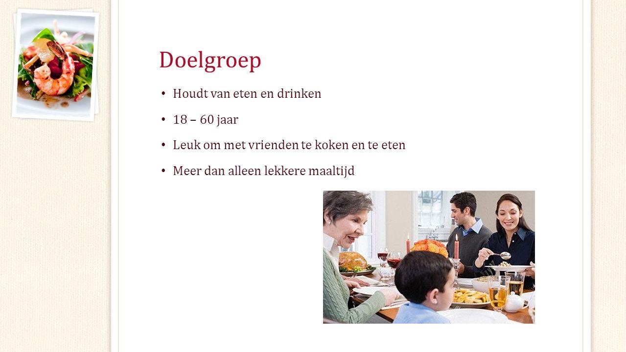Doelgroep Houdt van eten en drinken 18 – 60 jaar Leuk om met vrienden te koken en te eten Meer dan alleen lekkere maaltijd