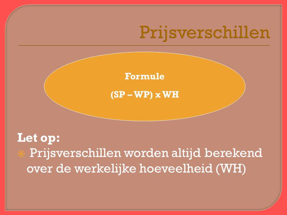 Prijsverschillen Formule (SP – WP) x WH Let op:  Prijsverschillen worden altijd berekend over de werkelijke hoeveelheid (WH)