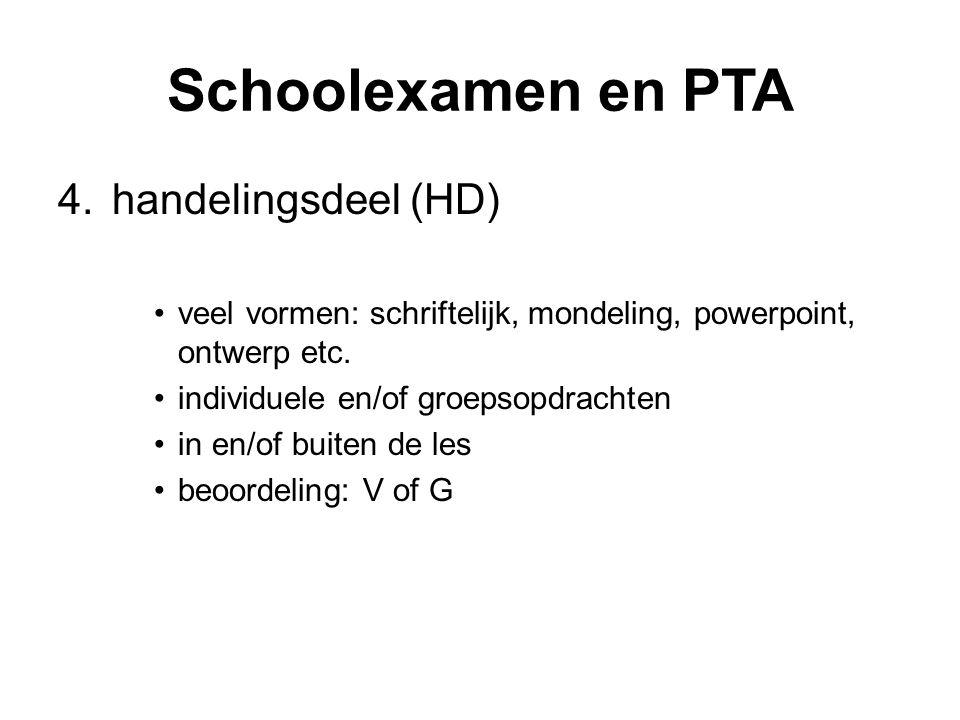 Schoolexamen en PTA 4.handelingsdeel (HD) veel vormen: schriftelijk, mondeling, powerpoint, ontwerp etc. individuele en/of groepsopdrachten in en/of b