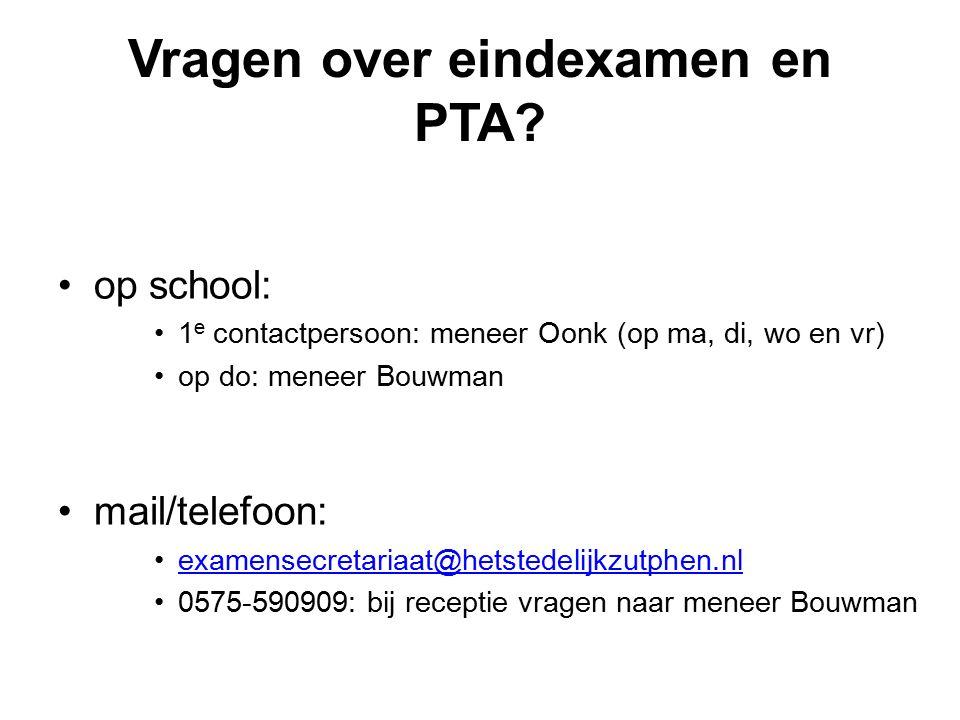 Vragen over eindexamen en PTA? op school: 1 e contactpersoon: meneer Oonk (op ma, di, wo en vr) op do: meneer Bouwman mail/telefoon: examensecretariaa