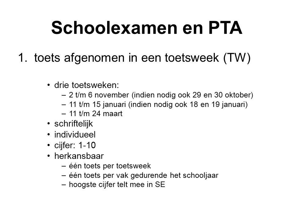 Schoolexamen en PTA 1.toets afgenomen in een toetsweek (TW) drie toetsweken: –2 t/m 6 november (indien nodig ook 29 en 30 oktober) –11 t/m 15 januari