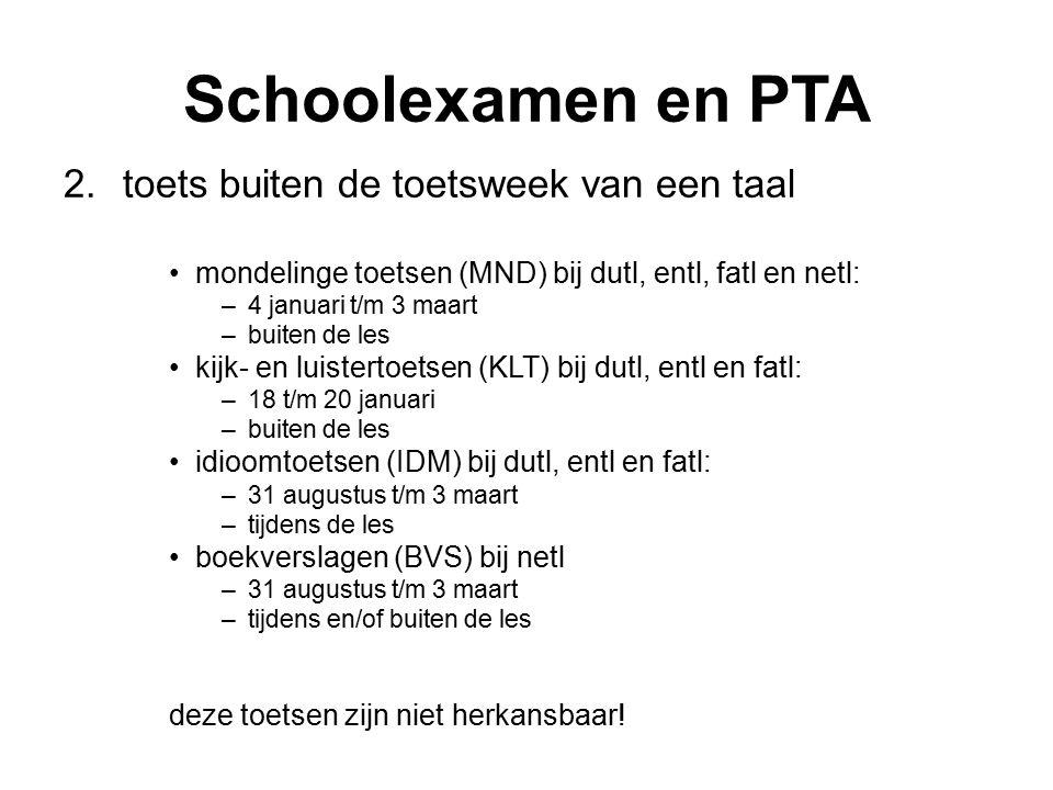 Schoolexamen en PTA 2.toets buiten de toetsweek van een taal mondelinge toetsen (MND) bij dutl, entl, fatl en netl: –4 januari t/m 3 maart –buiten de