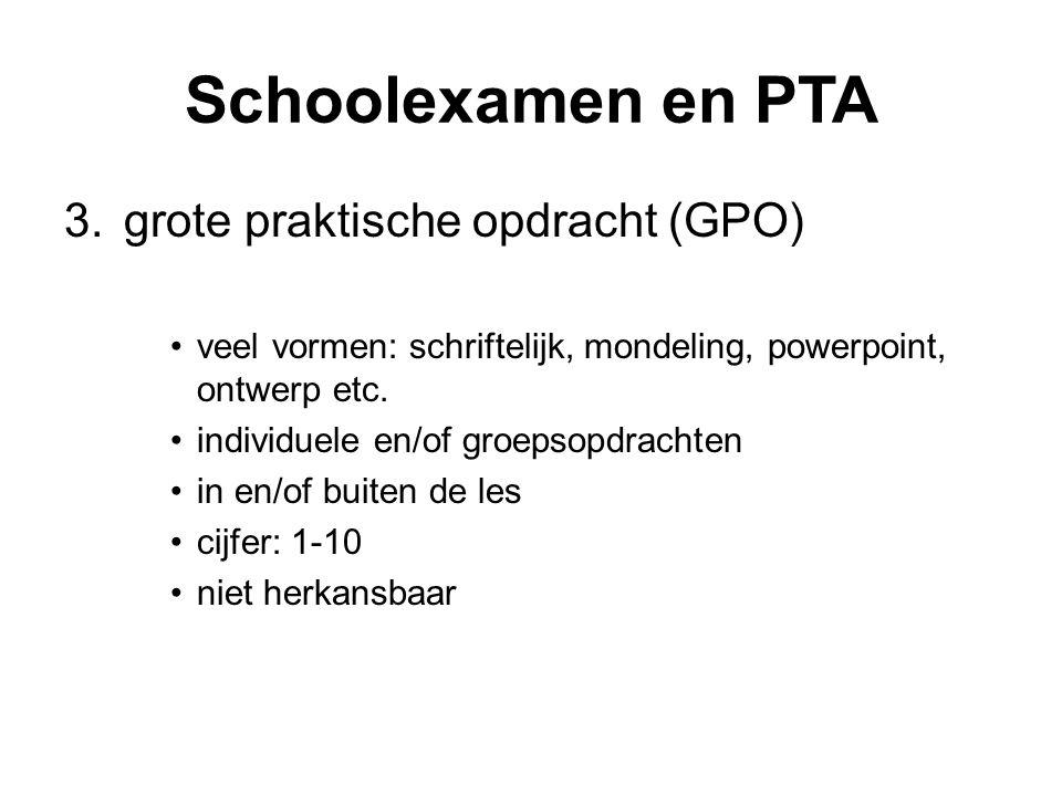 Schoolexamen en PTA 3.grote praktische opdracht (GPO) veel vormen: schriftelijk, mondeling, powerpoint, ontwerp etc. individuele en/of groepsopdrachte
