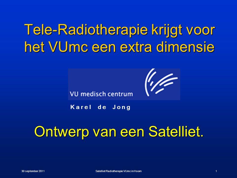 30 september 2011Satelliet Radiotherapie VUmc in Hoorn1 Tele-Radiotherapie krijgt voor het VUmc een extra dimensie Ontwerp van een Satelliet. K a r e