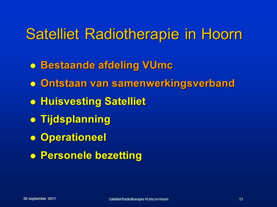 Satelliet Radiotherapie VUmc in Hoorn13 30 september 2011 Satelliet Radiotherapie in Hoorn l Bestaande afdeling VUmc l Ontstaan van samenwerkingsverband l Huisvesting Satelliet l Tijdsplanning l Operationeel l Personele bezetting