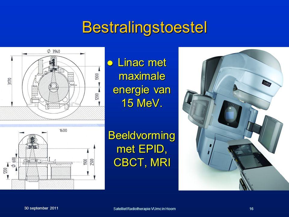 Satelliet Radiotherapie VUmc in Hoorn16 30 september 2011 Bestralingstoestel l Linac met maximale energie van 15 MeV. l Beeldvorming met EPID, CBCT, M