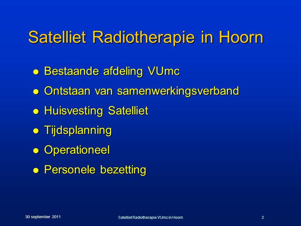 Satelliet Radiotherapie VUmc in Hoorn2 30 september 2011 Satelliet Radiotherapie in Hoorn l Bestaande afdeling VUmc l Ontstaan van samenwerkingsverband l Huisvesting Satelliet l Tijdsplanning l Operationeel l Personele bezetting