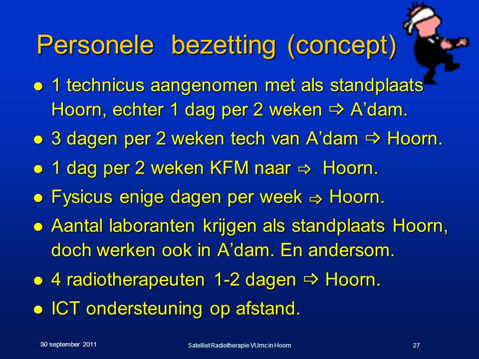Satelliet Radiotherapie VUmc in Hoorn27 30 september 2011 Personele bezetting (concept) Personele bezetting (concept) l 1 technicus aangenomen met als