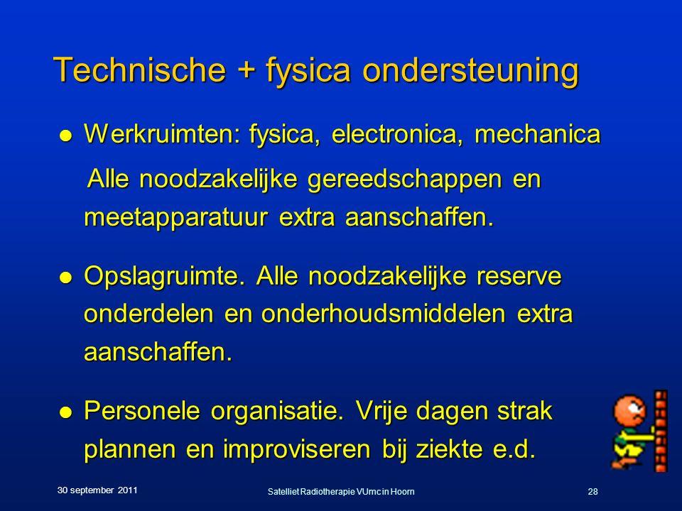 Satelliet Radiotherapie VUmc in Hoorn28 30 september 2011 Technische + fysica ondersteuning l Werkruimten: fysica, electronica, mechanica Alle noodzakelijke gereedschappen en meetapparatuur extra aanschaffen.