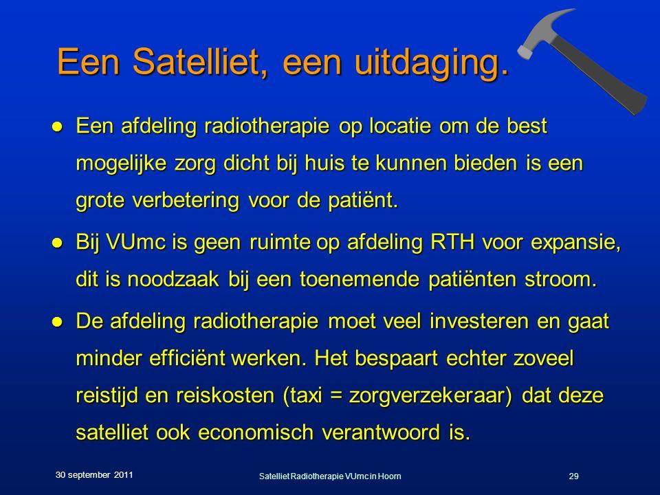 Satelliet Radiotherapie VUmc in Hoorn29 30 september 2011 Een Satelliet, een uitdaging. l Een afdeling radiotherapie op locatie om de best mogelijke z