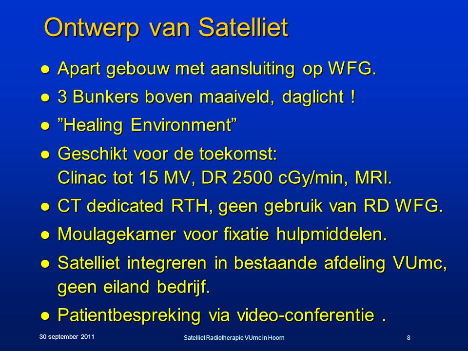 Satelliet Radiotherapie VUmc in Hoorn8 30 september 2011 Ontwerp van Satelliet l Apart gebouw met aansluiting op WFG.