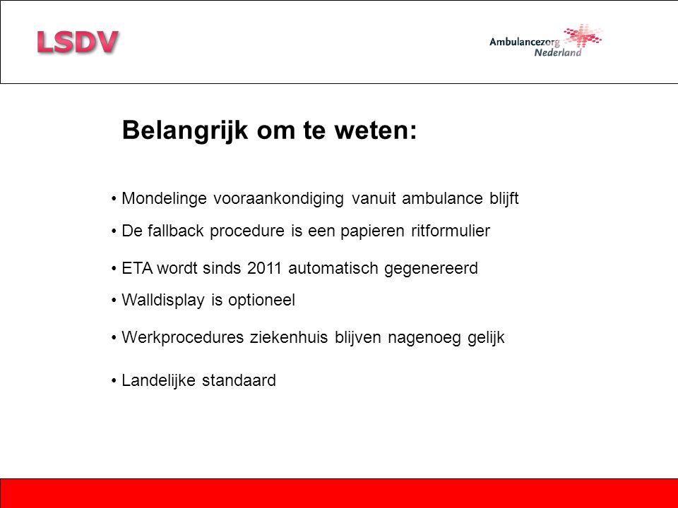 Belangrijk om te weten: Mondelinge vooraankondiging vanuit ambulance blijft Walldisplay is optioneel ETA wordt sinds 2011 automatisch gegenereerd Werk