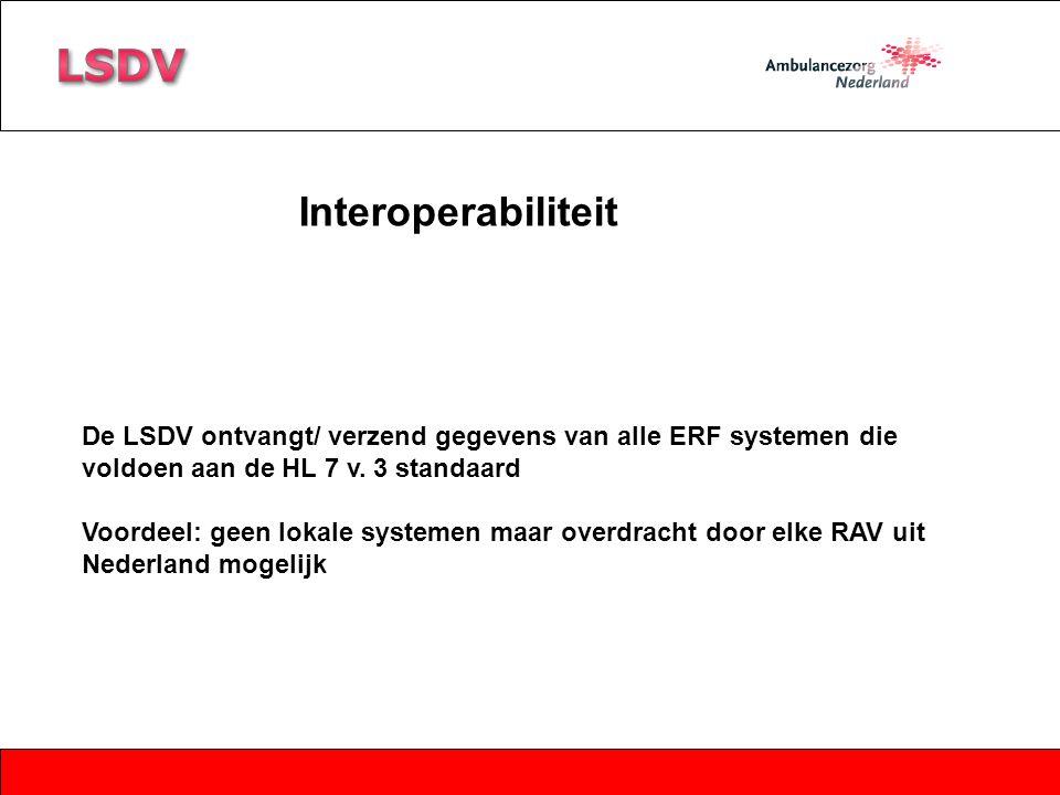 Interoperabiliteit De LSDV ontvangt/ verzend gegevens van alle ERF systemen die voldoen aan de HL 7 v. 3 standaard Voordeel: geen lokale systemen maar