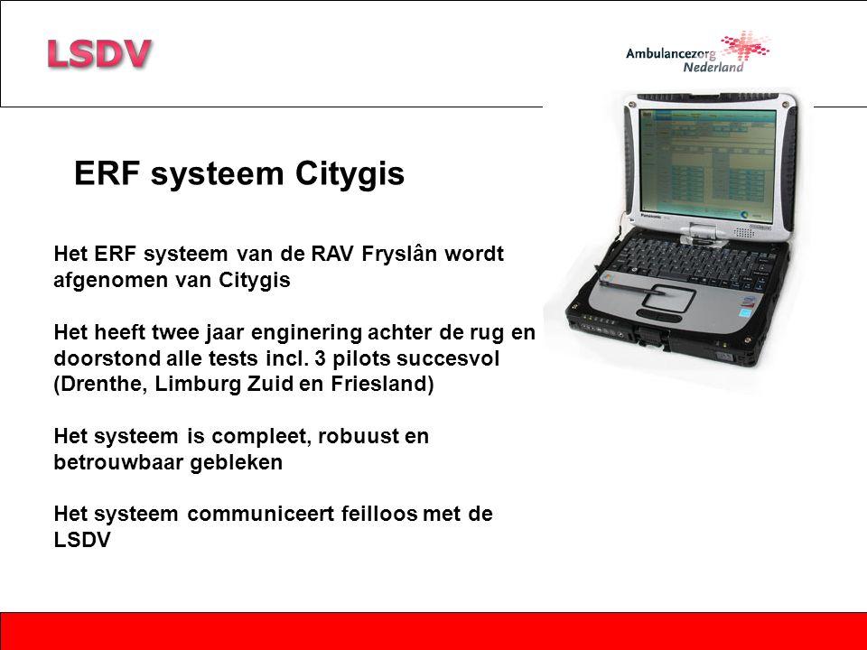 ERF systeem Citygis Het ERF systeem van de RAV Fryslân wordt afgenomen van Citygis Het heeft twee jaar enginering achter de rug en doorstond alle test