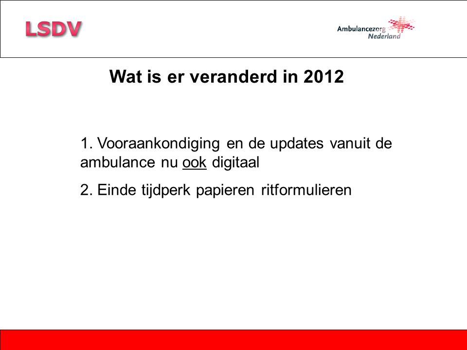 Wat is er veranderd in 2012 1. Vooraankondiging en de updates vanuit de ambulance nu ook digitaal 2. Einde tijdperk papieren ritformulieren