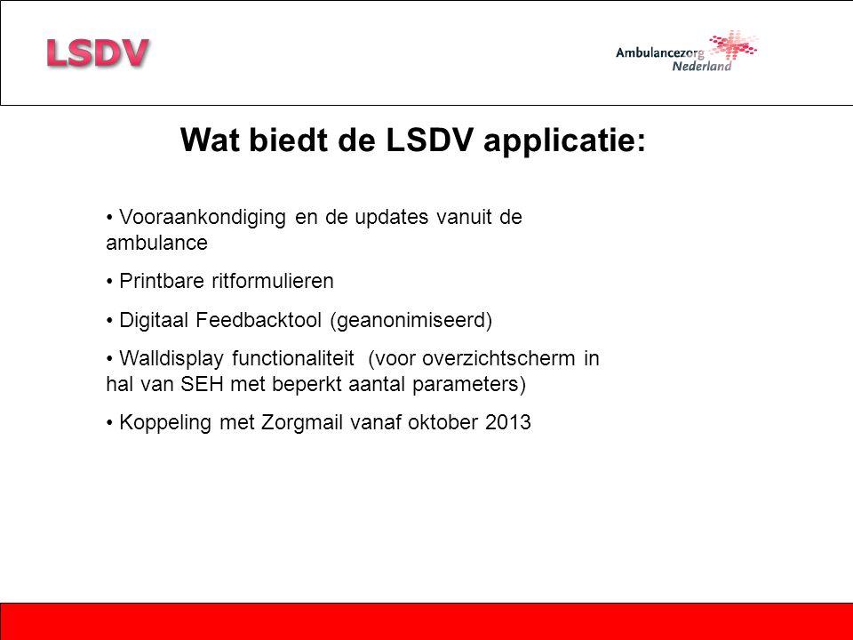 Wat biedt de LSDV applicatie: Vooraankondiging en de updates vanuit de ambulance Printbare ritformulieren Digitaal Feedbacktool (geanonimiseerd) Walld
