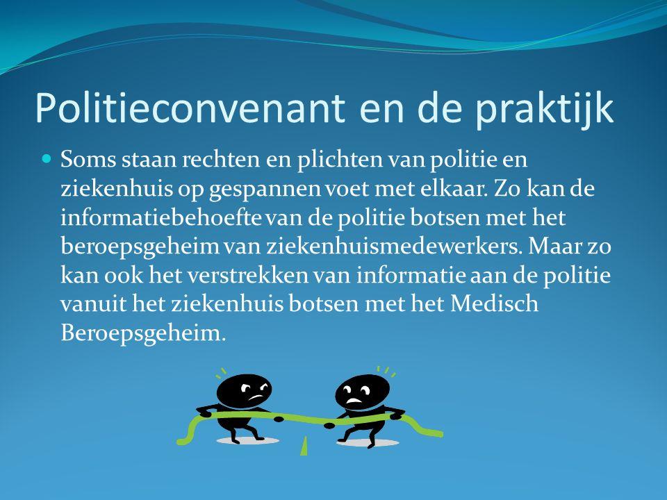 Politieconvenant en de praktijk Soms staan rechten en plichten van politie en ziekenhuis op gespannen voet met elkaar.