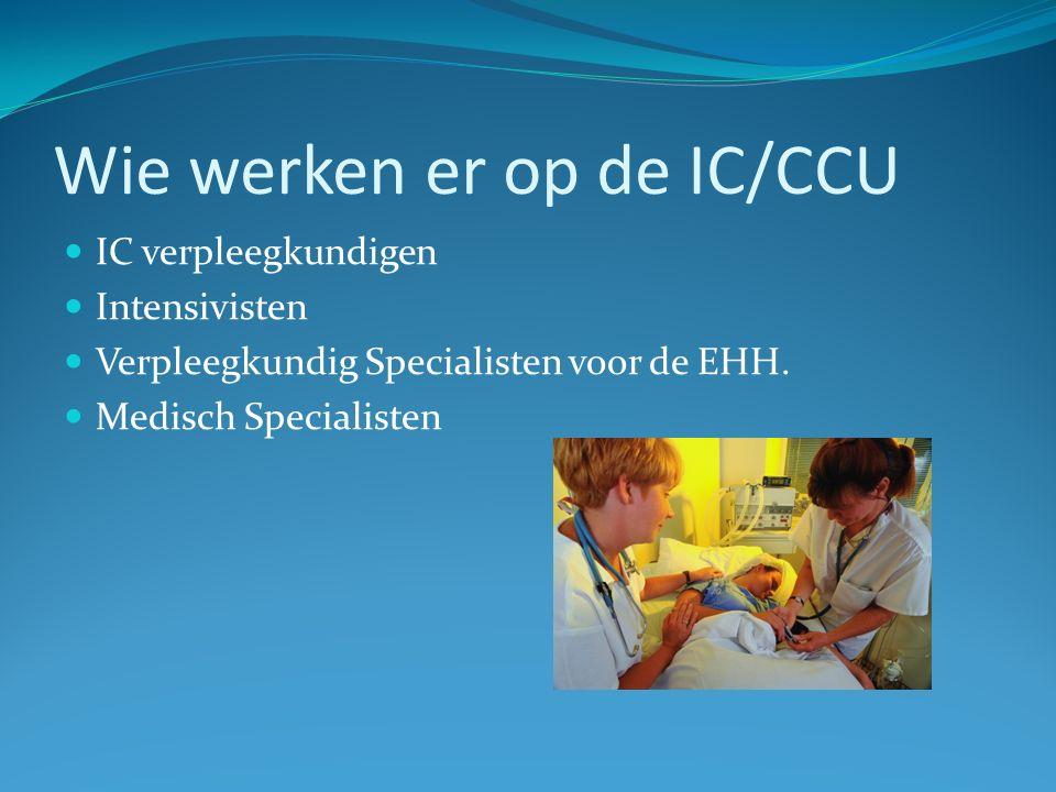 Wie werken er op de IC/CCU IC verpleegkundigen Intensivisten Verpleegkundig Specialisten voor de EHH. Medisch Specialisten