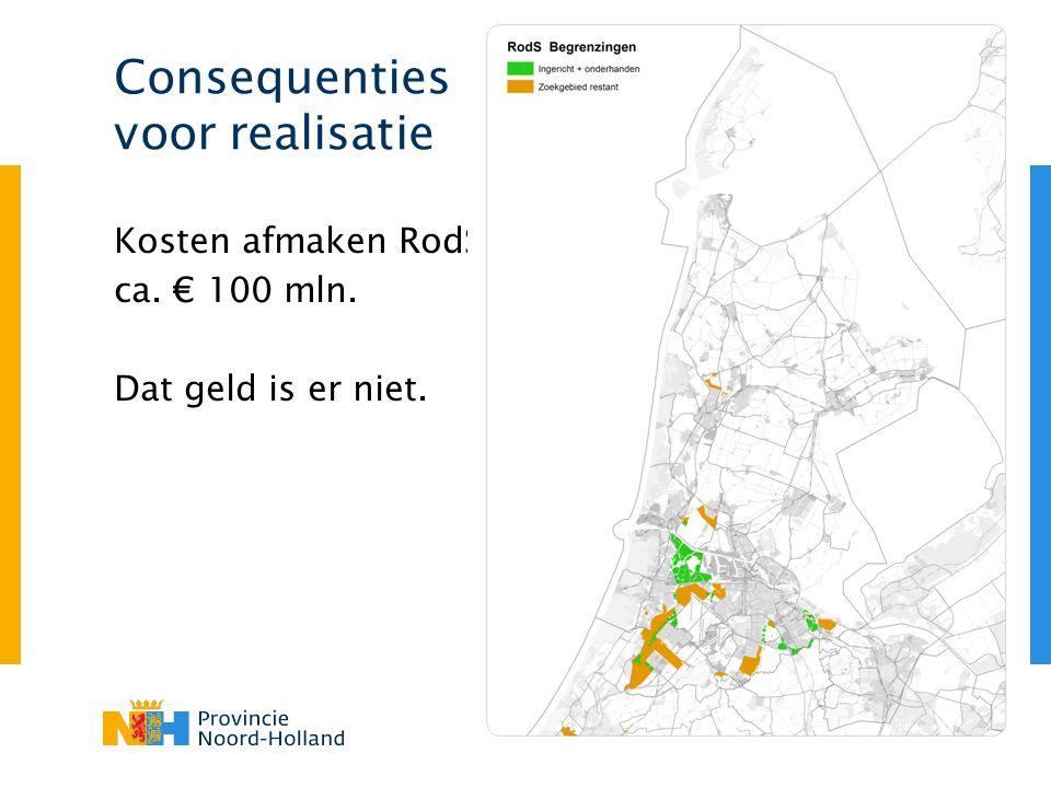 Consequenties voor realisatie Kosten afmaken RodS: ca. € 100 mln. Dat geld is er niet.