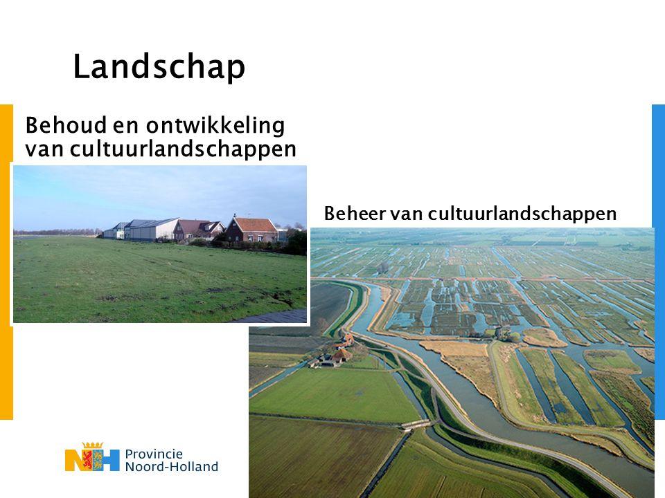 Landschap Behoud en ontwikkeling van cultuurlandschappen Beheer van cultuurlandschappen