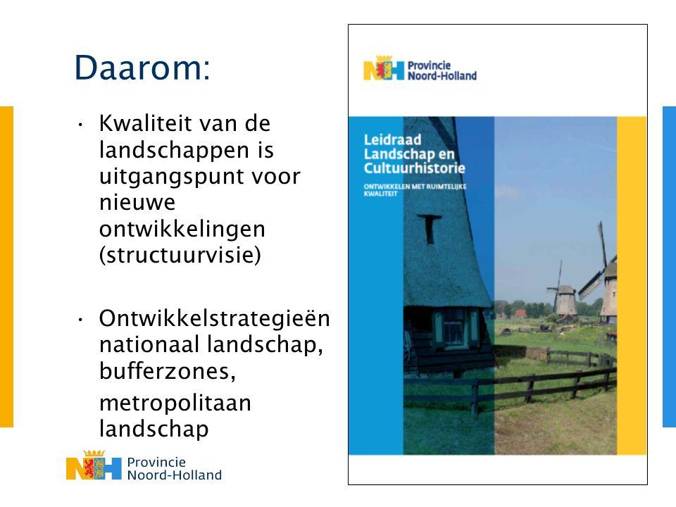 Daarom: Kwaliteit van de landschappen is uitgangspunt voor nieuwe ontwikkelingen (structuurvisie) Ontwikkelstrategieën nationaal landschap, bufferzones, metropolitaan landschap
