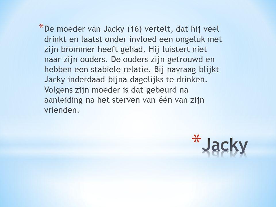 * De moeder van Jacky (16) vertelt, dat hij veel drinkt en laatst onder invloed een ongeluk met zijn brommer heeft gehad.