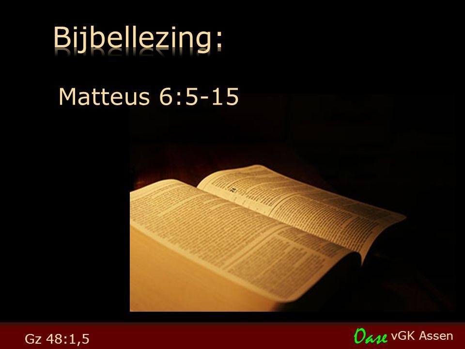 vGK Assen Oase Gz 48:1,5 Matteus 6:5-15