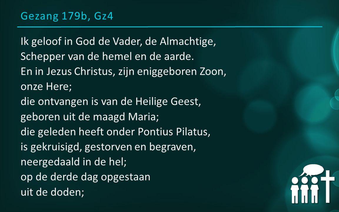 Gezang 179b, Gz4 Ik geloof in God de Vader, de Almachtige, Schepper van de hemel en de aarde.