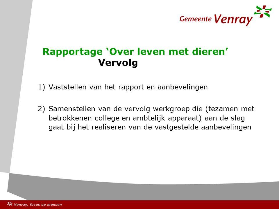 Rapportage 'Over leven met dieren' Vervolg 1)Vaststellen van het rapport en aanbevelingen 2)Samenstellen van de vervolg werkgroep die (tezamen met bet