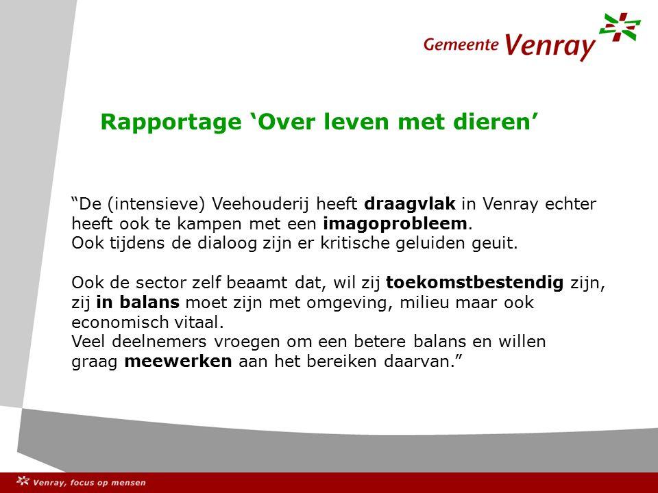 Rapportage 'Over leven met dieren' De (intensieve) Veehouderij heeft draagvlak in Venray echter heeft ook te kampen met een imagoprobleem.