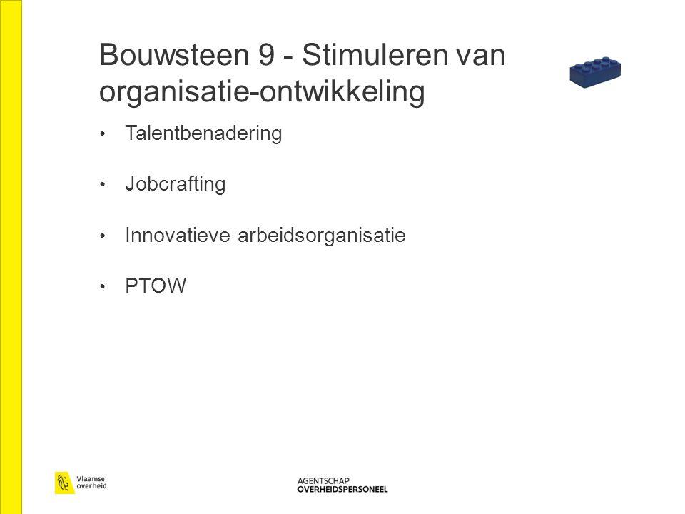 Bouwsteen 9 - Stimuleren van organisatie-ontwikkeling Talentbenadering Jobcrafting Innovatieve arbeidsorganisatie PTOW