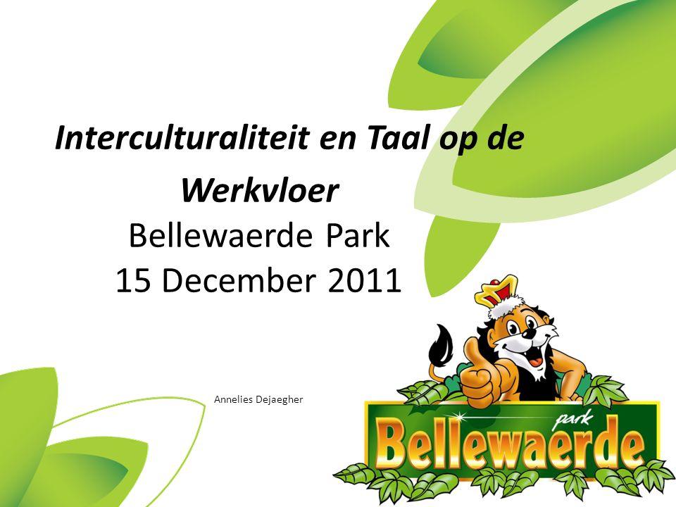 Interculturaliteit en Taal op de Werkvloer Bellewaerde Park 15 December 2011 Annelies Dejaegher