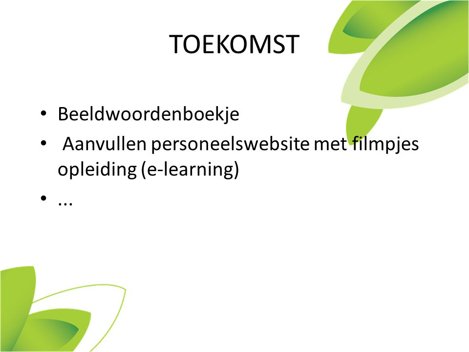 TOEKOMST Beeldwoordenboekje Aanvullen personeelswebsite met filmpjes opleiding (e-learning)...