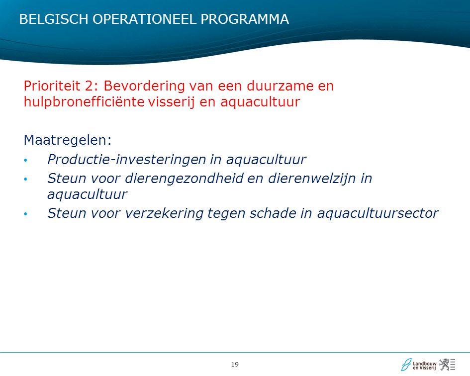19 BELGISCH OPERATIONEEL PROGRAMMA Prioriteit 2: Bevordering van een duurzame en hulpbronefficiënte visserij en aquacultuur Maatregelen: Productie-inv