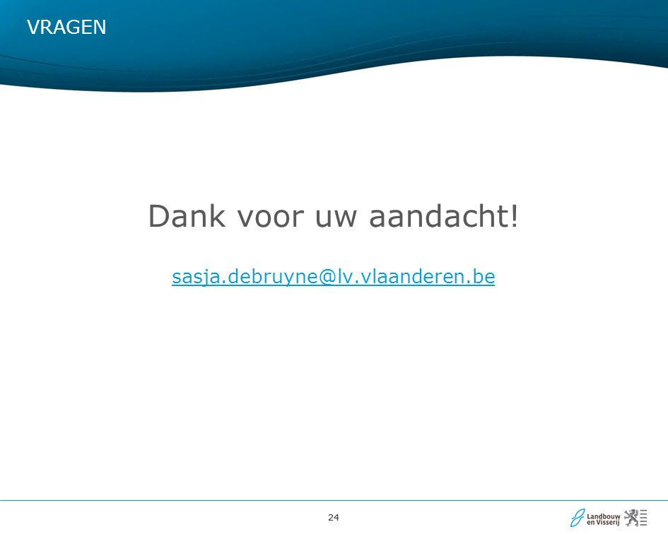 24 VRAGEN Dank voor uw aandacht! sasja.debruyne@lv.vlaanderen.be